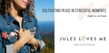 Cultivating Peace in Stressful Moments: Part 4 – Action